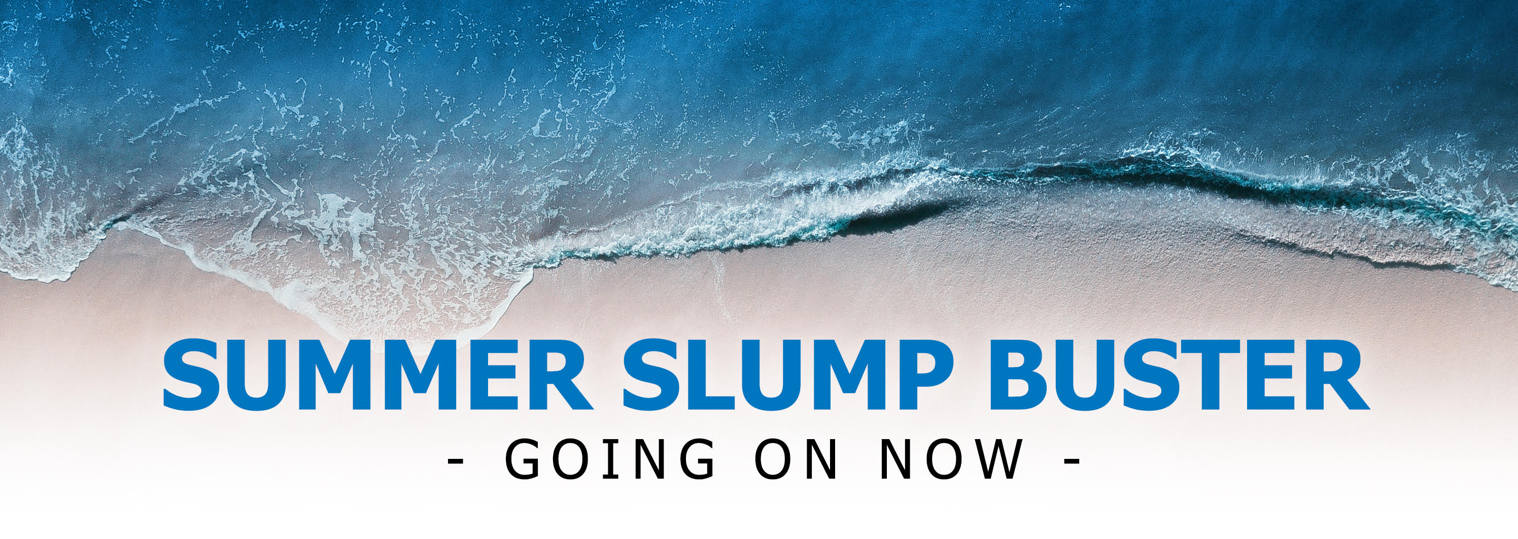 Summer slump buster, going on now!